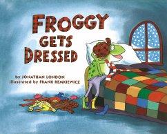 Froggy Gets Dressed - London, Jonathan; Remkiewicz, Frank