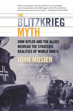 The Blitzkrieg Myth: How Hitler and the Allies Misread the Strategic Realities of World War II - Mosier, John