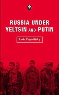 Russia Under Yeltsin and Putin: Neo-Liberal Autocracy - Kagarlitsky, Boris