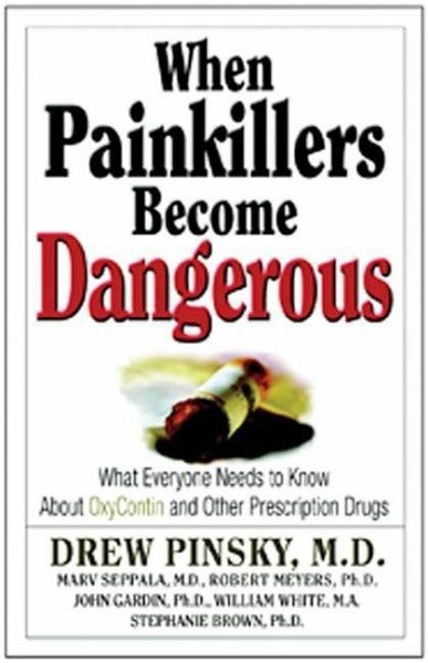 When Painkillers Become Dangerous: What Everyone Needs to Know about Oxycontin and Other Prescription Drugs - Pinsky, Drew; Seppala, Marvin D.; Meyers, Robert J.