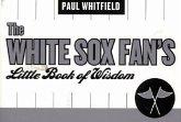 The White Sox Fan's Little Book of Wisdom