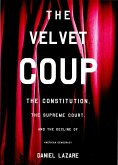 The Velvet Coup: The Constitution, the Supreme Court, and the Decline of American Democracy