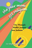 The Year Mom Got Religion: One Woman's Midlife Journey Into Judaism
