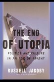 The End of Utopia: Politics and Culture in an Age of Apathy