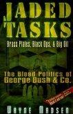 Jaded Tasks: Brass Plates, Black Ops & Big Oil--The Blood Politics of George Bush & Co.