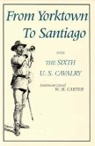 From Yorktown to Santiago: With the Sixth U. S. Cavalry
