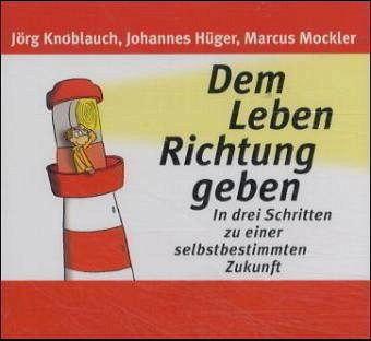 Dem Leben Richtung geben, 2 Audio-CDs - Knoblauch, Jörg; Hüger, Johannes; Mockler, Marcus
