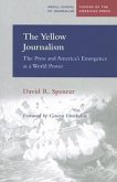 The Yellow Journalism: The Press and America's Emergence as a World Power