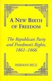 A New Birth of Freedom: The Republican Party and the Freedmen's Rights