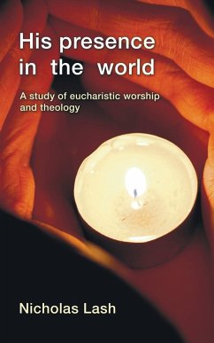 His Presence in the World: A Study of Eucharistic Worship and Theology