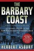 The Barbary Coast: An Informal History of the San Francisco Underworld
