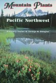 Mountain Plants of the Pacific Northwest: A Field Guide to Washington, Western British Columbia, and Southeastern Alaska