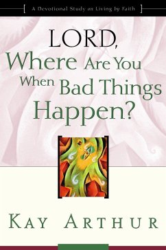 Lord, Where Are You When Bad Things Happen?: A Devotional Study on Living by Faith - Arthur, Kay