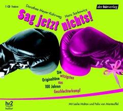 Sag jetzt nichts!, Audio-CD - Sarkowicz, Hans; Meyer-Kahrweg, Dorothee