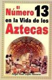 Numero 13 En La Vida de Los Aztecas: Number 13 in the Life of the Aztecs