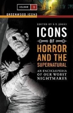Icons of Horror and the Supernatural [2 Volumes]: An Encyclopedia of Our Worst Nightmares