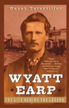 Wyatt Earp: The Life Behind the Legend - Tefertiller, Casey