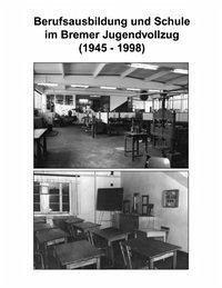 Berufsausbildung u. Schule im Bremer Jugendvollzug (1945-1998)