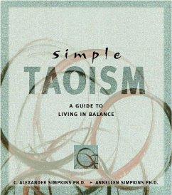Simple Taoism: A Guide to Living in Balance - Simpkins, C. Alexander; Simpkins, Annellen M.