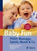 Baby Fun: Pekip, Massage, Spiele, Musik & Co.