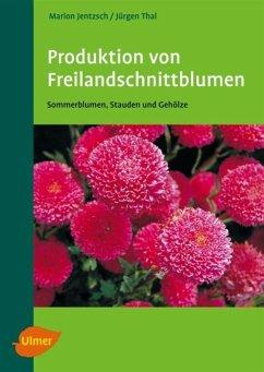 Produktion von Freilandschnittblumen - Jentzsch, Marion; Thal, Jürgen