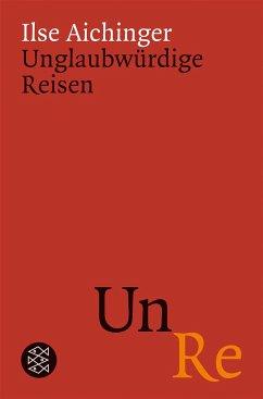 Unglaubwürdige Reisen - Aichinger, Ilse