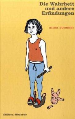 Die Wahheit und andere Erfindungen - Sommer, Anna