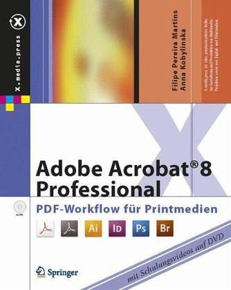 adobe acrobat 8 professional pdf workflow f r printmedien von filipe pereira martins anna. Black Bedroom Furniture Sets. Home Design Ideas