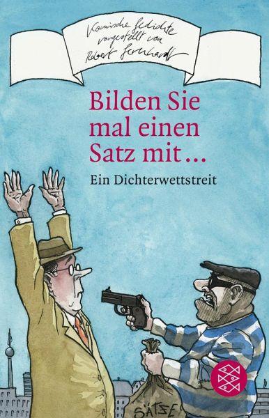 Bilden Sie mal einen Satz mit ... - Gernhardt, Robert / Zehrer, Klaus Cäsar (Hgg.)