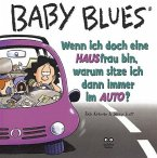 Baby Blues. Wenn ich doch eine HAUSfrau bin, warum sitze ich dann immer im AUTO?