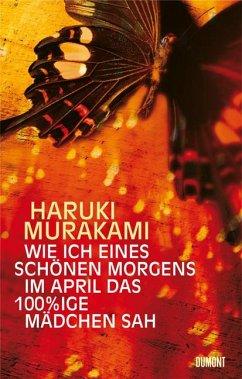 Wie ich eines schönen Morgens im April das 100%ige Mädchen sah - Murakami, Haruki