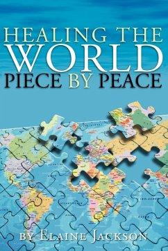 Healing the World Piece by Peace - Jackson, Elaine