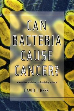 Can Bacteria Cause Cancer?: Alternative Medicine Confronts Big Science - Hess, David J.