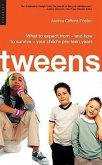 Tweens: What to Expect from - And How to Survive - Your Child's Pre-Teen Years