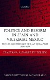 Politics and Reform in Spain and Viceregal Mexico: The Life and Thought of Juan de Palafox 1600-1659