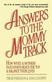 Answers to the Mommy Track: How Wives & Mothers in Business Reach the Top and Balance Their Lives