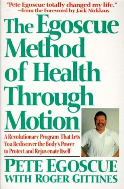 The Egoscue Method of Health Through Motion: Revolutionary Program That Lets You Rediscover the Body's Power to Rejuvenate It - Egoscue, Pete