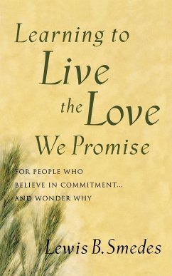 Learning to Live the Love We Promise: For People Who Believe in Commitment...and Wonder Why