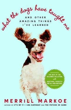 What the Dogs Have Taught Me: And Other Amazing Things I've Learned - Markoe, Merrill