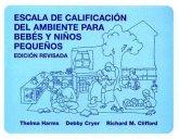 Escala de Calificacion del Ambiente Para Bebes y Ninos Pequenos = Infant/Toddler Environment Rating Scale