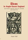 Elves in Anglo-Saxon England - Matters of Belief, Health, Gender and Identity
