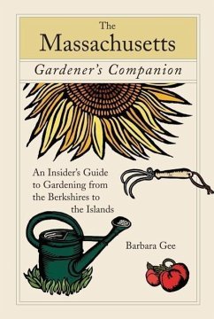 Massachusetts Gardener's Companion: An Insider's Guide to Gardening from the Berkshires to the Islands - Gee, Barbara