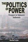 The Politics of Power: Freeport in Suharto's Indonesia