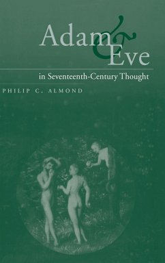 Adam and Eve in Seventeenth-Century Thought - Almond, Philip C.