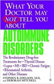 What Your Doctor May Not Tell You about Autoimmune Disorders: The Revolutionary Drug-Free Treatments for Thyroid Disease, Lupus, MS, IBD, Chronic Fati