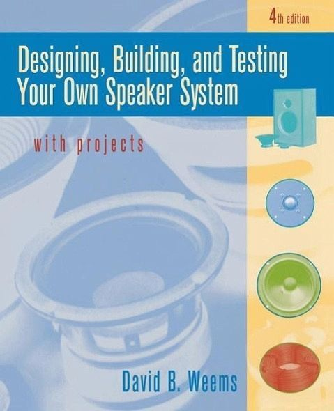 Designing, Building, and Testing Your Own Speaker System with Projects - Weems, David B.