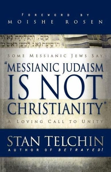 Messianic Judaism Is Not Christianity: A Loving Call to Unity - Telchin, Stan