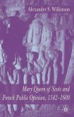 Mary Queen of Scots and French Public Opinion, 1542-1600