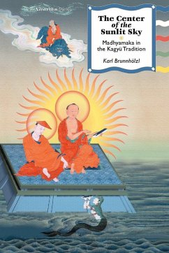 The Center of the Sunlit Sky: Madhyamaka in the Kagyu Tradition - Brunnholzl, Karl