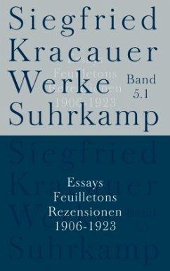 Essays, Feuilletons, Rezensionen 1906-1923 / Werke 5/1 - Kracauer, Siegfried;Kracauer, Siegfried Essays, Feuilletons, Rezensionen 1906-1923